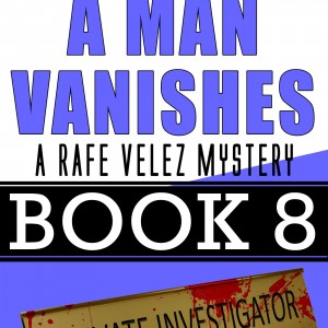A Man Vanishes — Rafe Velez Mystery 8