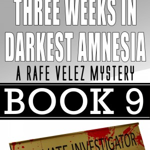 Three Weeks in Darkest Amnesia — Rafe Velez Mystery 9